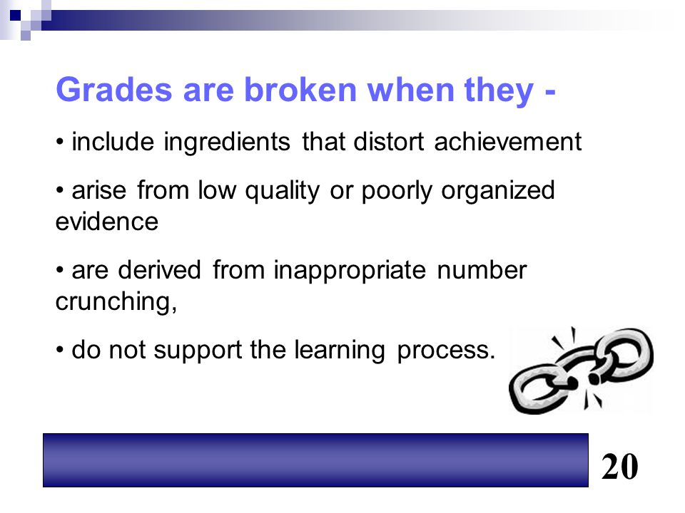Grades are broken when they - include ingredients that distort achievement arise from low quality or poorly organized evidence are derived from inappr