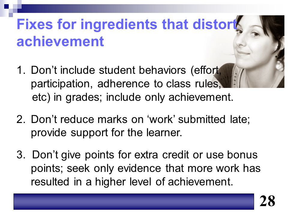 Fixes for ingredients that distort achievement 1.Don't include student behaviors (effort, participation, adherence to class rules, etc) in grades; inc
