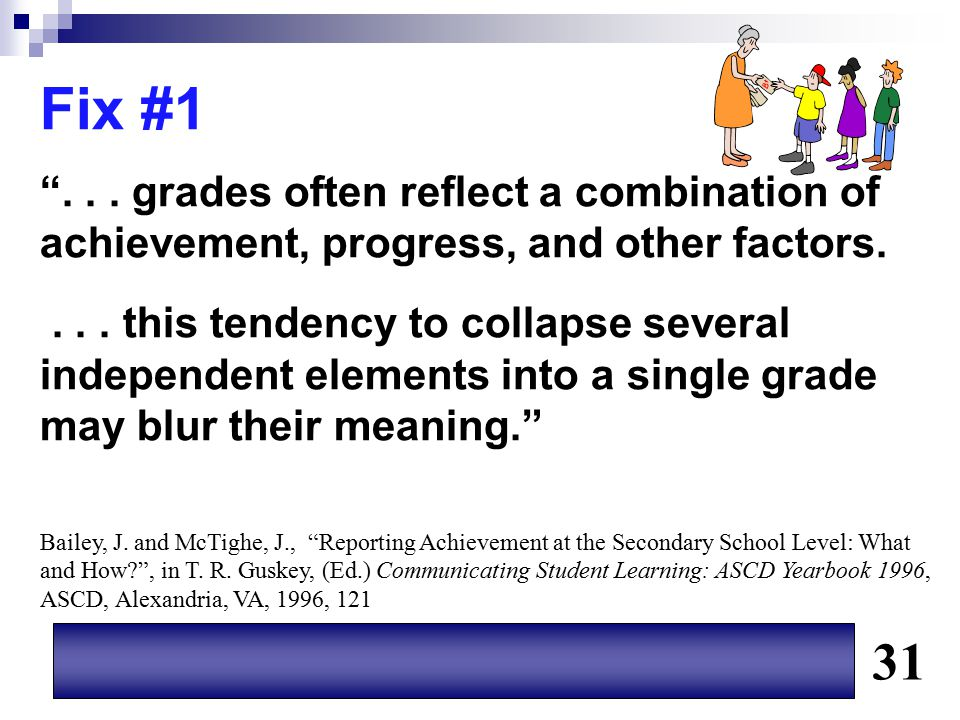 """Fix #1 """"... grades often reflect a combination of achievement, progress, and other factors.... this tendency to collapse several independent elements"""