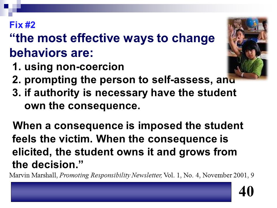 """Fix #2 """"the most effective ways to change behaviors are: 1. using non-coercion 2. prompting the person to self-assess, and 3. if authority is necessar"""