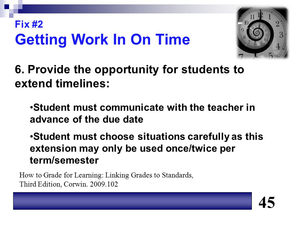 Fix #2 Getting Work In On Time 6. Provide the opportunity for students to extend timelines: Student must communicate with the teacher in advance of th