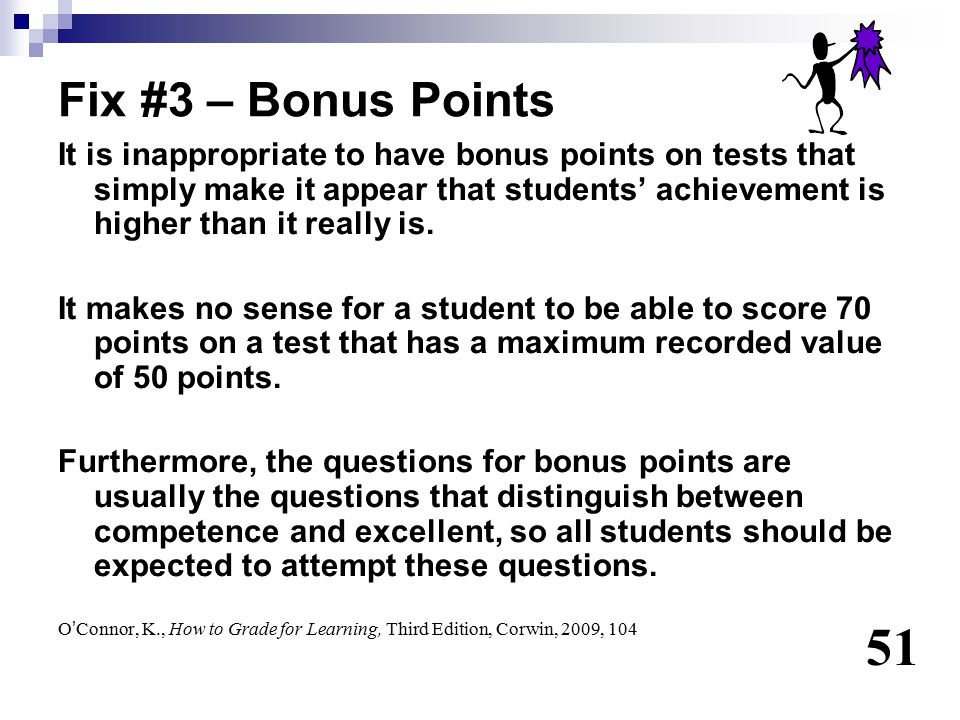 Fix #3 – Bonus Points It is inappropriate to have bonus points on tests that simply make it appear that students' achievement is higher than it really