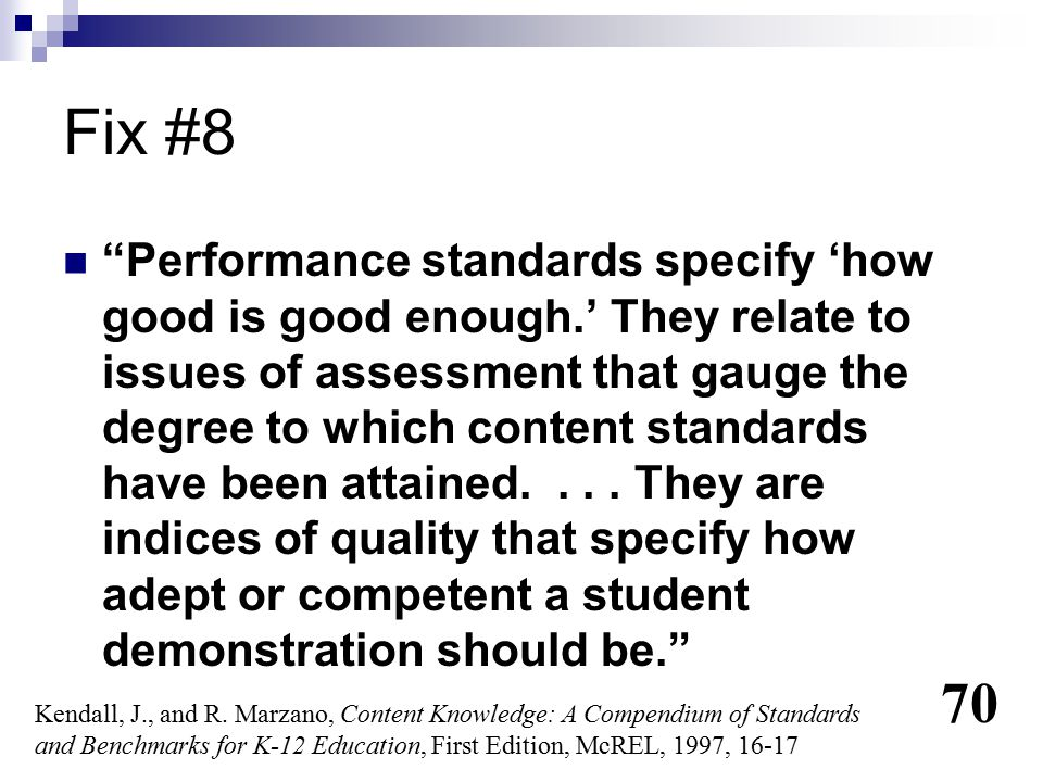 """Fix #8 """"Performance standards specify 'how good is good enough.' They relate to issues of assessment that gauge the degree to which content standards"""