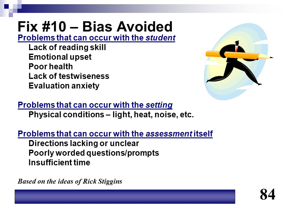Fix #10 – Bias Avoided Problems that can occur with the student Lack of reading skill Emotional upset Poor health Lack of testwiseness Evaluation anxi