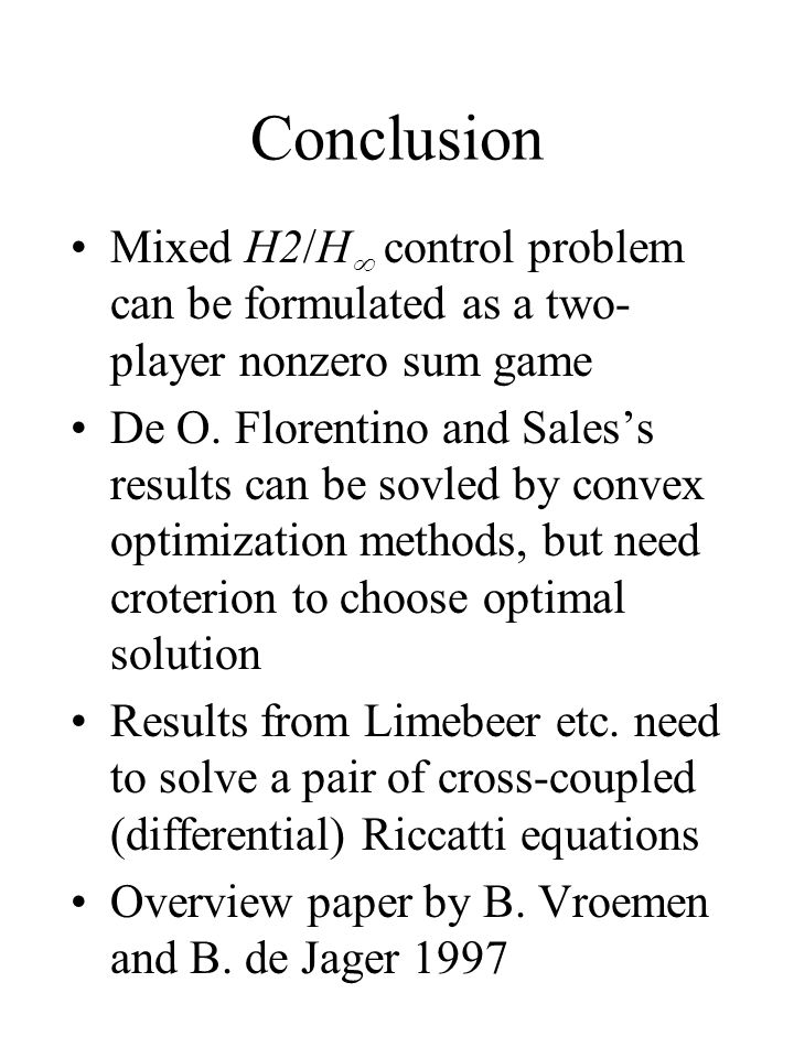 Conclusion Mixed H2/H  control problem can be formulated as a two- player nonzero sum game De O. Florentino and Sales's results can be sovled by conv