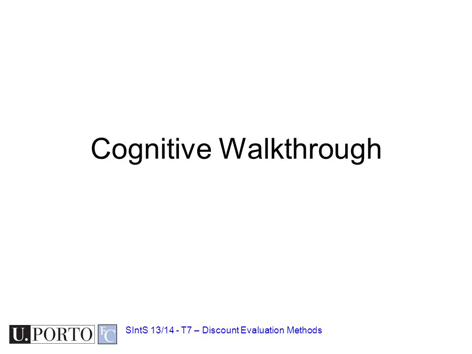 Cognitive Walkthrough SIntS 13/14 - T7 – Discount Evaluation Methods