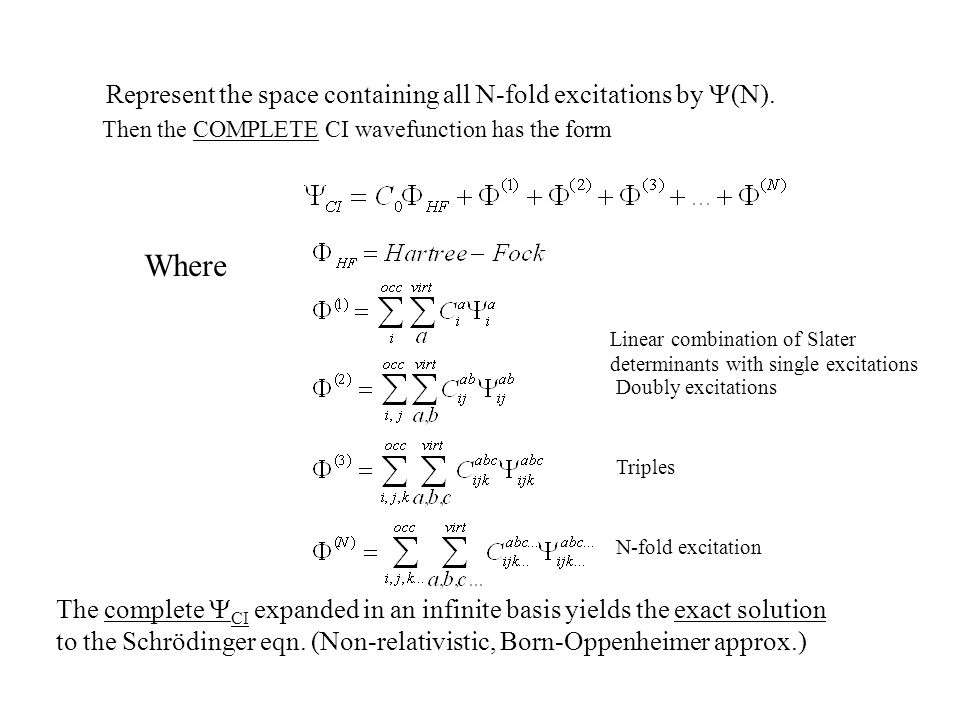 Represent the space containing all N-fold excitations by  (N). Then the COMPLETE CI wavefunction has the form Where Linear combination of Slater dete