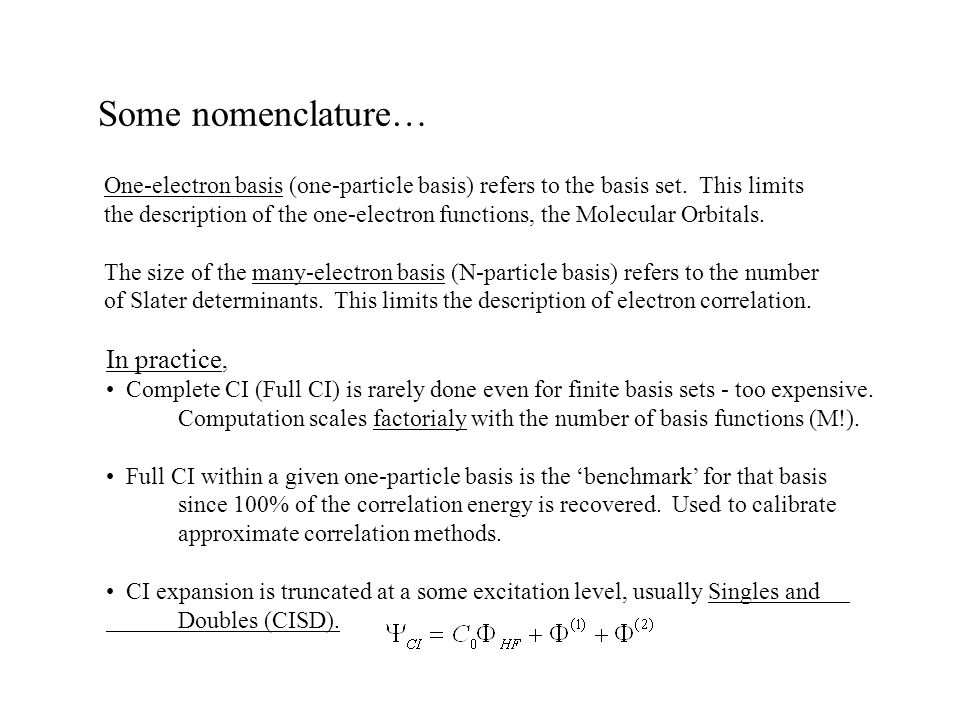 Some nomenclature… One-electron basis (one-particle basis) refers to the basis set. This limits the description of the one-electron functions, the Mol