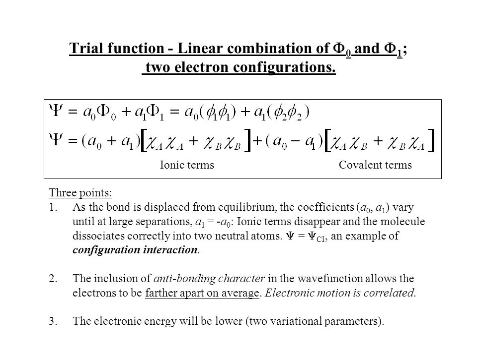 Configuration Interaction - Excited Slater Determinants Since the HF method yields the best single determinant wavefunction and provides about 99% of the total electronic energy, it is commonly used as the reference on which subsequent improvements are based.