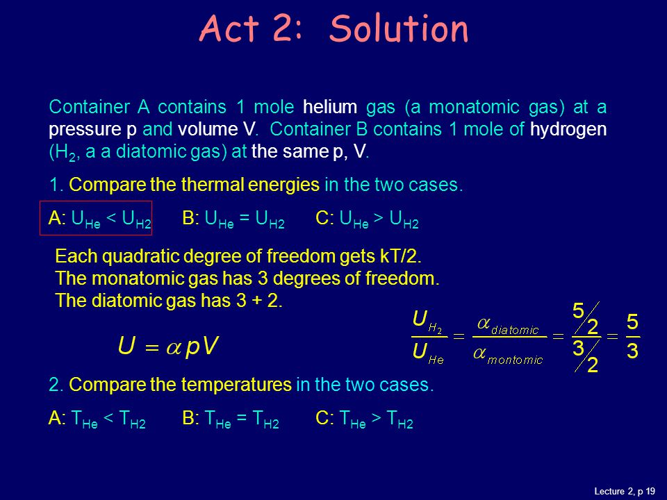 Lecture 2, p 19 Act 2: Solution Container A contains 1 mole helium gas (a monatomic gas) at a pressure p and volume V.