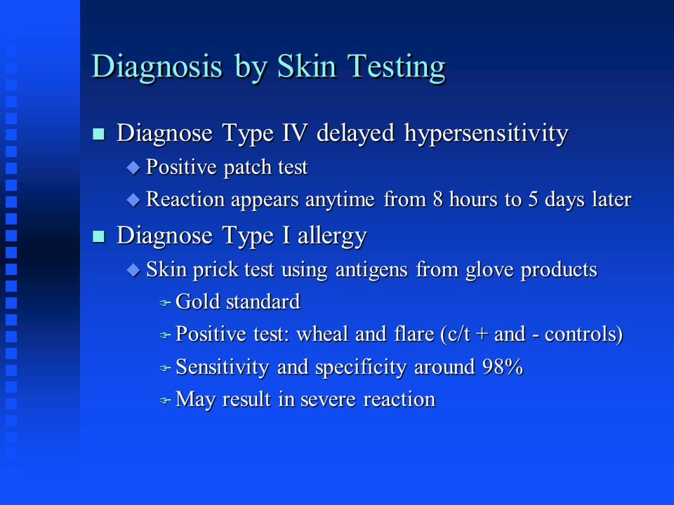 Diagnosis by Skin Testing Diagnose Type IV delayed hypersensitivity Diagnose Type IV delayed hypersensitivity  Positive patch test  Reaction appears