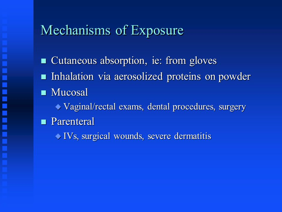 Mechanisms of Exposure Cutaneous absorption, ie: from gloves Cutaneous absorption, ie: from gloves Inhalation via aerosolized proteins on powder Inhal