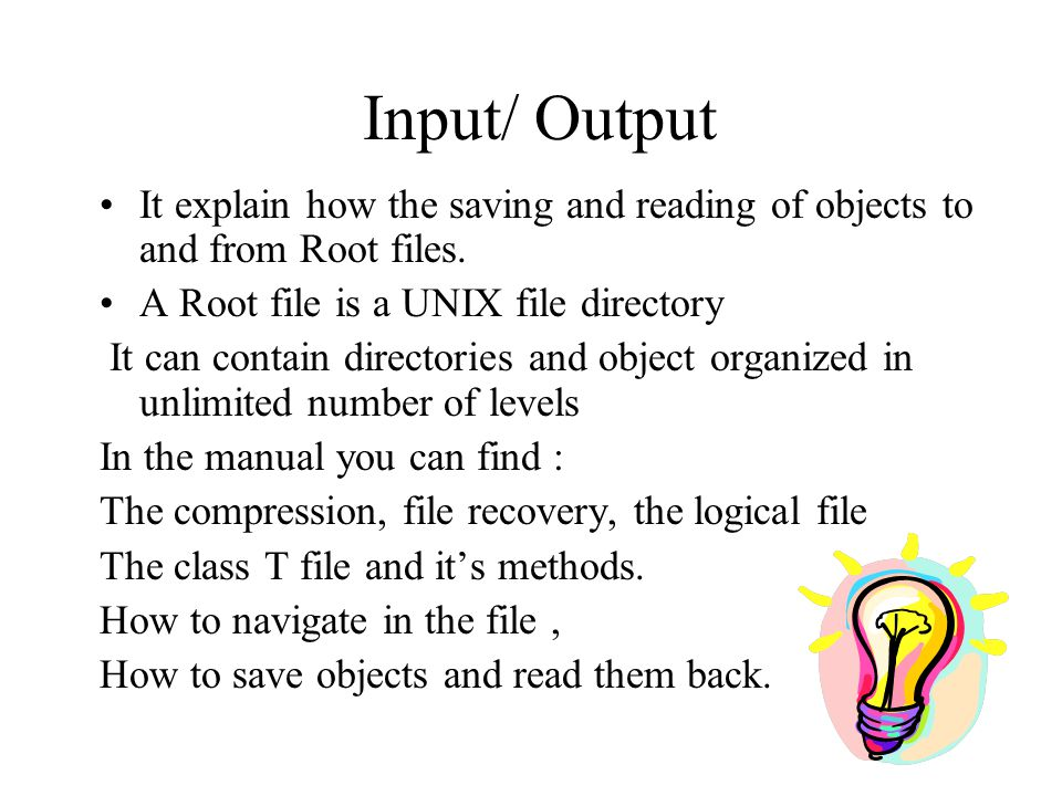 Input/ Output It explain how the saving and reading of objects to and from Root files.