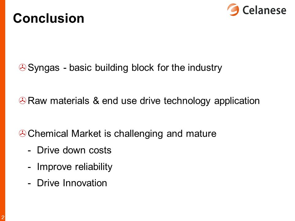 2 Conclusion  Syngas - basic building block for the industry  Raw materials & end use drive technology application  Chemical Market is challenging