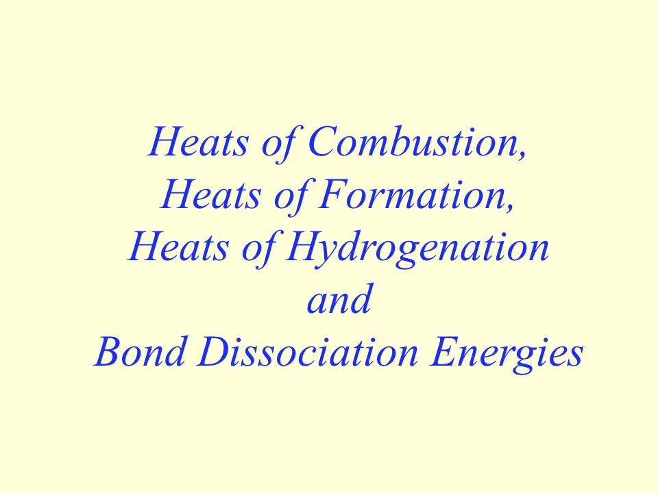 Title Heats of Combustion, Heats of Formation, Heats of Hydrogenation and Bond Dissociation Energies