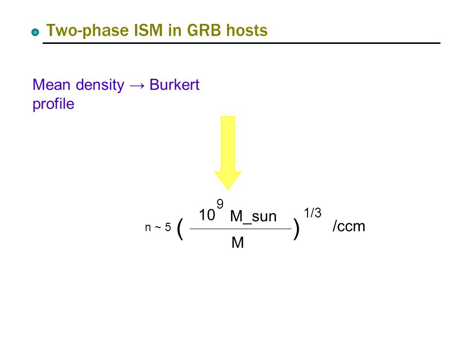 Two-phase ISM in GRB hosts Mean density → Burkert profile n ~ 5 10 9 M_sun M () 1/3 /ccm
