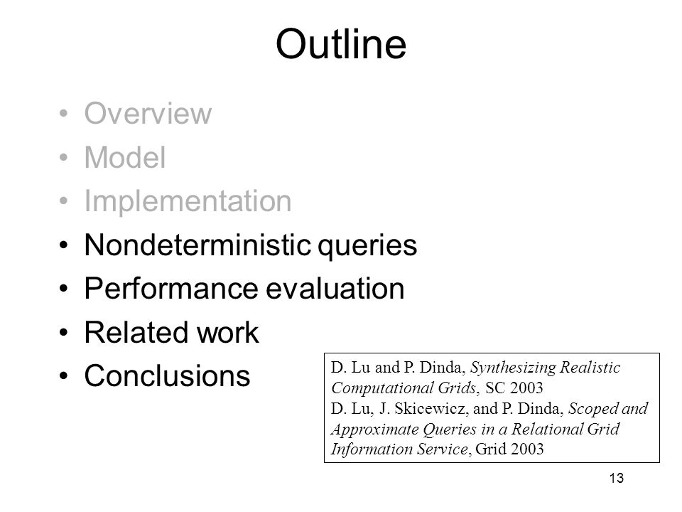 13 Outline Overview Model Implementation Nondeterministic queries Performance evaluation Related work Conclusions D.