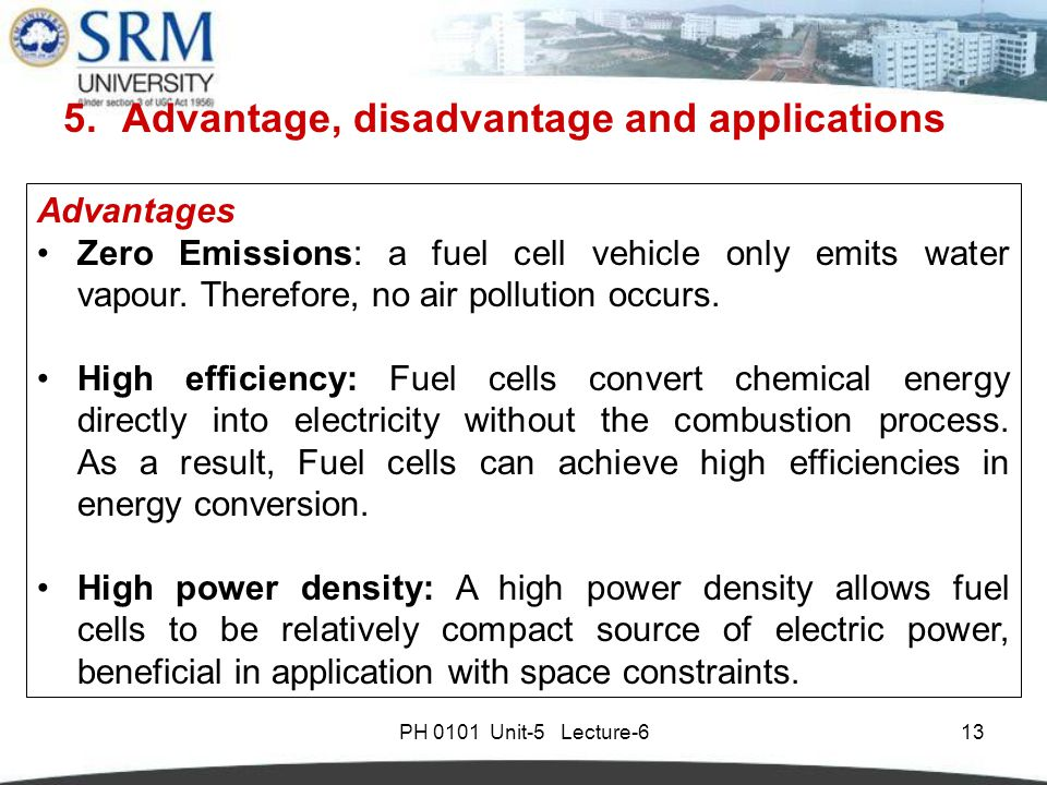 PH 0101 Unit-5 Lecture-613 Advantages Zero Emissions: a fuel cell vehicle only emits water vapour.