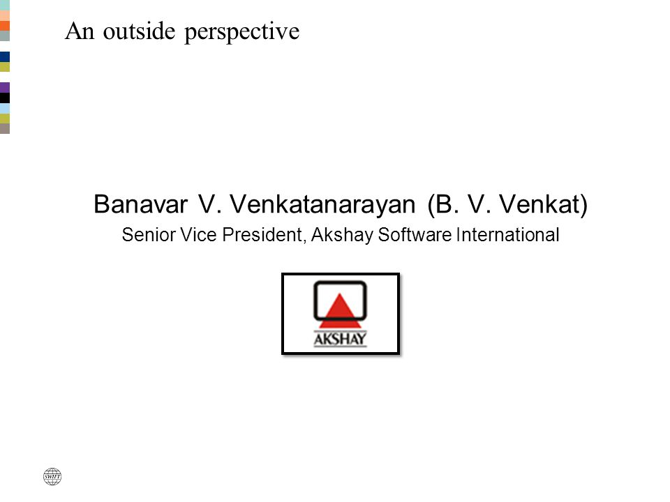Banavar V. Venkatanarayan (B. V. Venkat) Senior Vice President, Akshay Software International An outside perspective