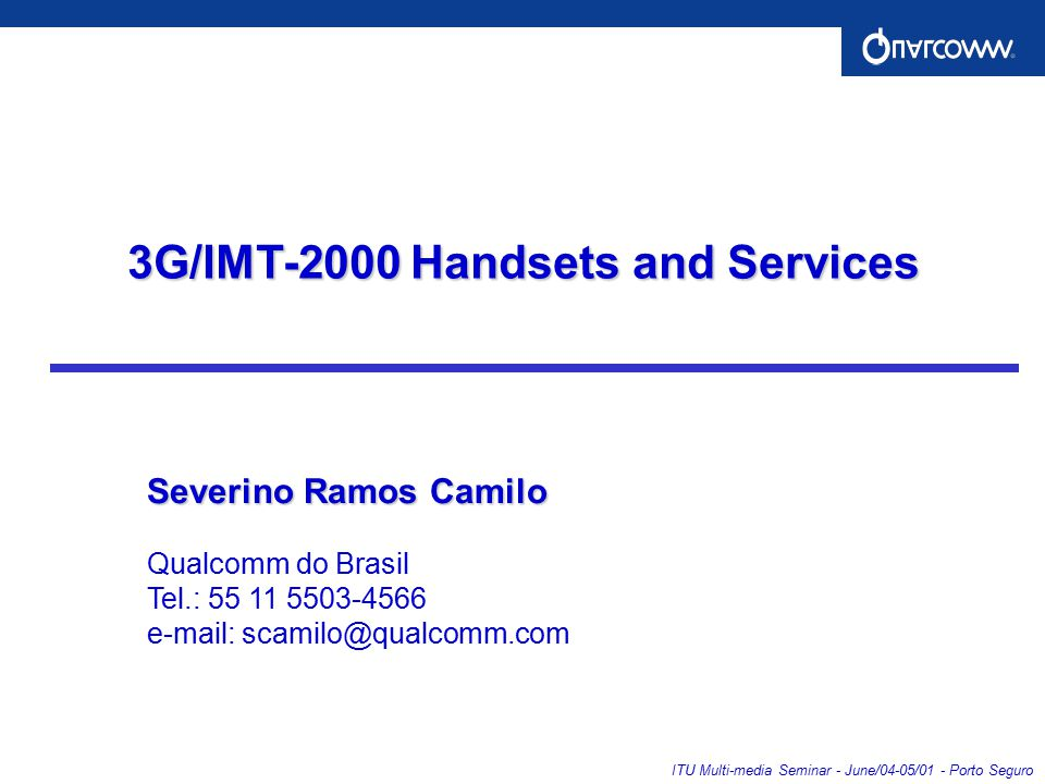 ITU Multi-media Seminar - June/04-05/01 - Porto Seguro 2004 Sources: Company Press Releases, News Articles & Analyst Reports When Is CDMA2000 Being Launched.