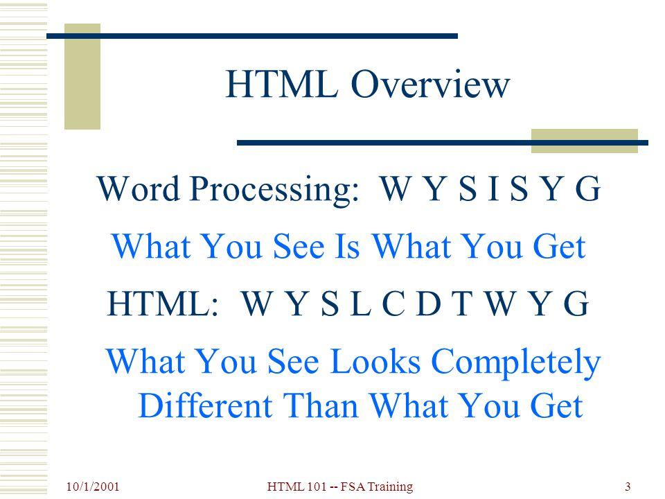 10/1/2001 HTML 101 -- FSA Training2 HTML Overview  HTML  HyperText Markup Language