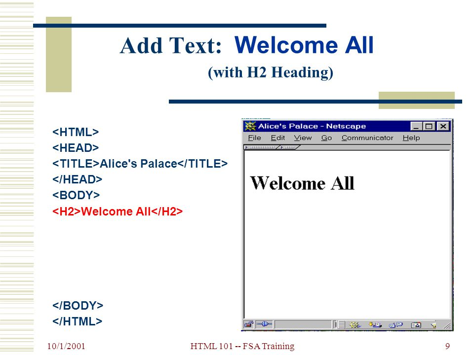 10/1/2001 HTML 101 -- FSA Training8 Headings Tags...  Browser displays headings in bold font and puts a blank line before and after an HTML heading 