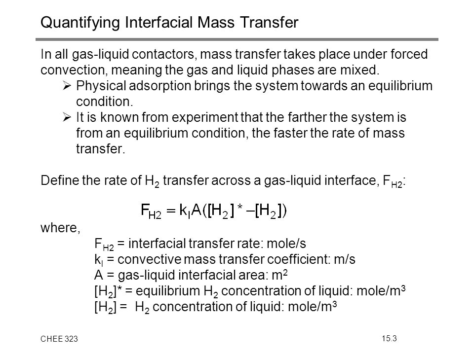 CHEE 32315.3 Quantifying Interfacial Mass Transfer In all gas-liquid contactors, mass transfer takes place under forced convection, meaning the gas an