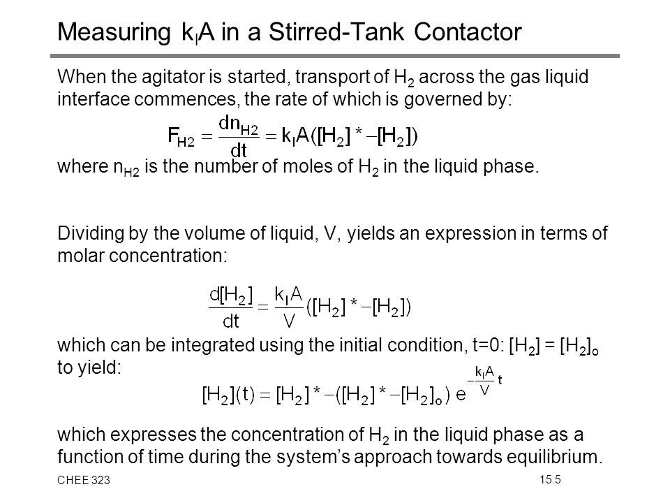 CHEE 32315.5 Measuring k l A in a Stirred-Tank Contactor When the agitator is started, transport of H 2 across the gas liquid interface commences, the