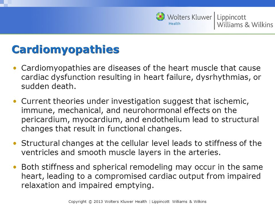 Copyright © 2013 Wolters Kluwer Health | Lippincott Williams & Wilkins Cardiomyopathies Cardiomyopathies are diseases of the heart muscle that cause c