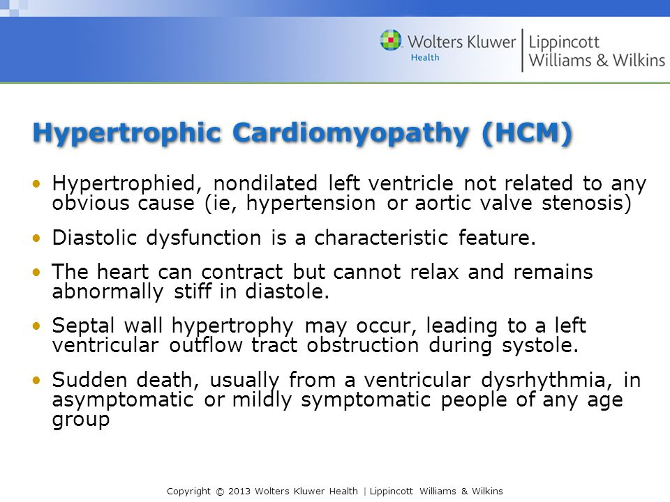 Copyright © 2013 Wolters Kluwer Health | Lippincott Williams & Wilkins Hypertrophic Cardiomyopathy (HCM) Hypertrophied, nondilated left ventricle not