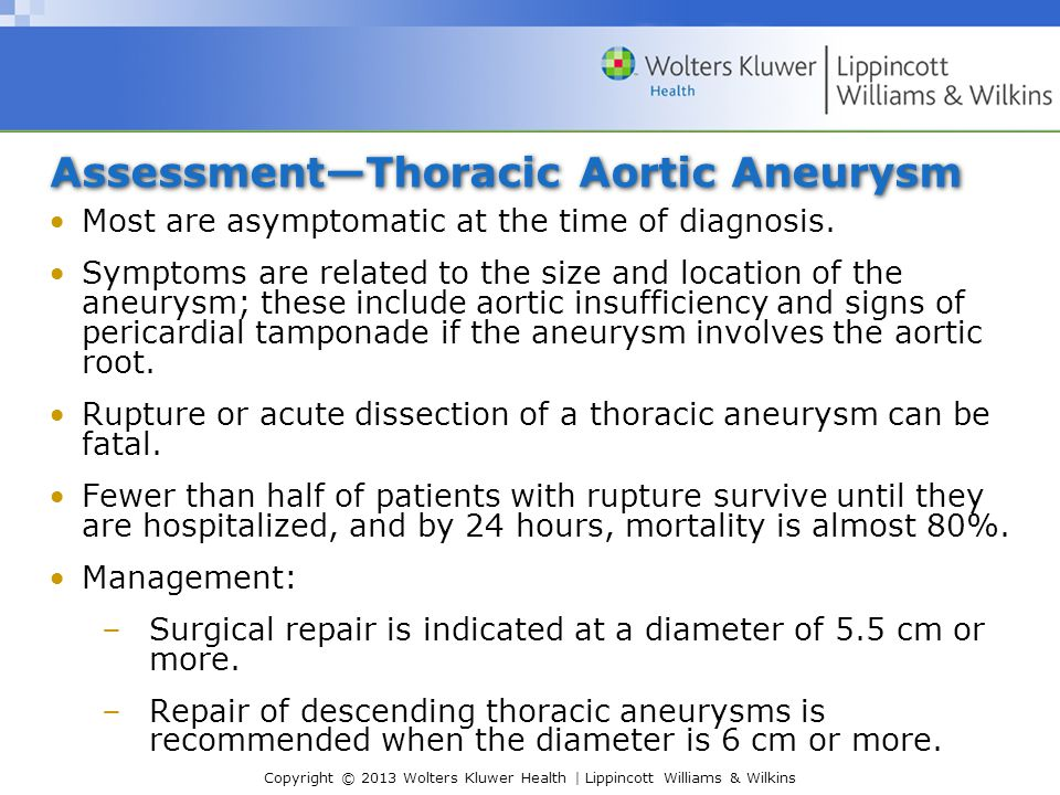 Copyright © 2013 Wolters Kluwer Health | Lippincott Williams & Wilkins Assessment—Thoracic Aortic Aneurysm Most are asymptomatic at the time of diagno