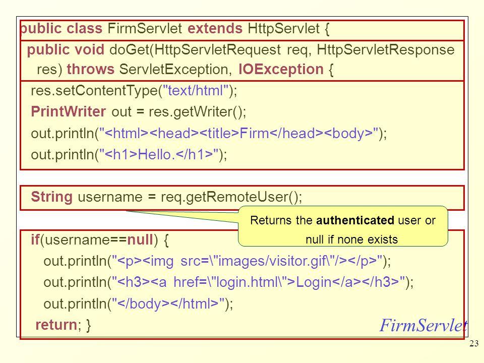 23 public class FirmServlet extends HttpServlet { public void doGet(HttpServletRequest req, HttpServletResponse res) throws ServletException, IOException { res.setContentType( text/html ); PrintWriter out = res.getWriter(); out.println( Firm ); out.println( Hello.