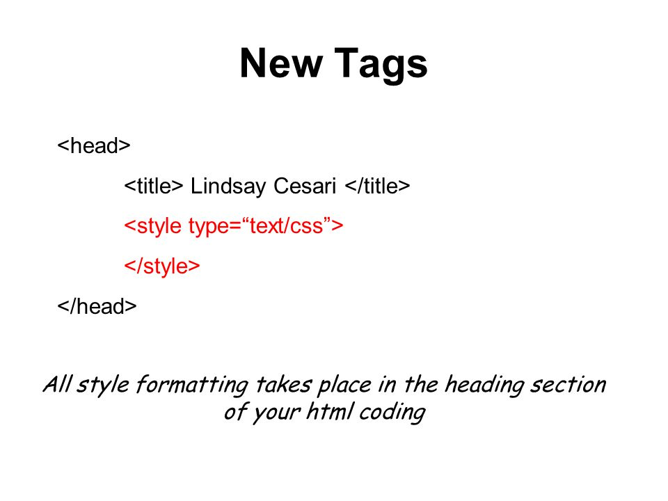 New Tags Lindsay Cesari All style formatting takes place in the heading section of your html coding