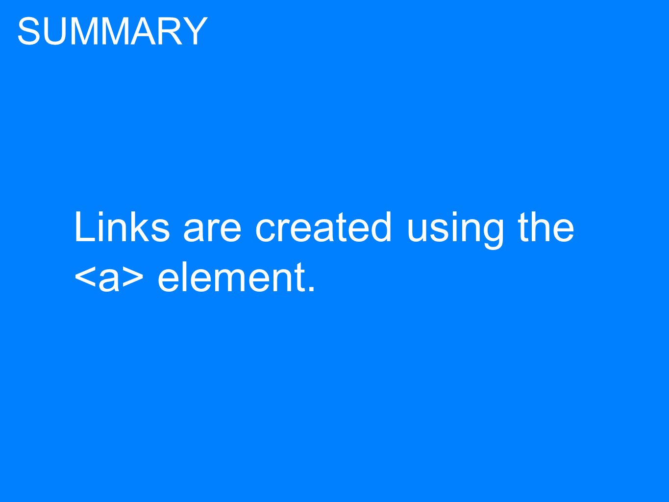 Links are created using the element. SUMMARY