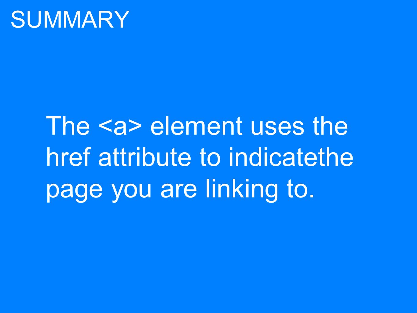 The element uses the href attribute to indicatethe page you are linking to. SUMMARY