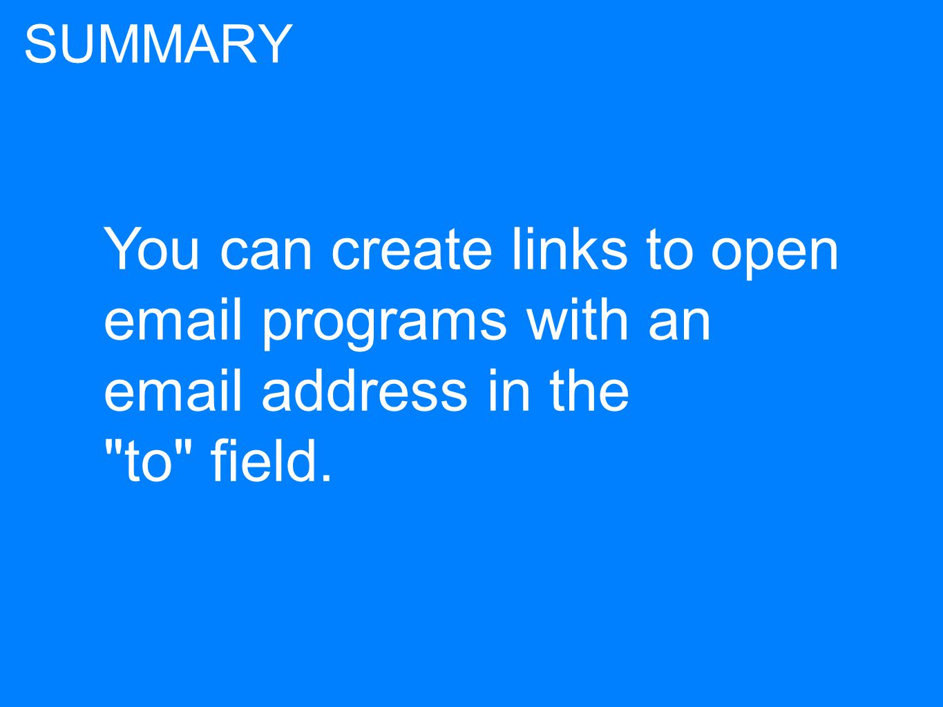You can create links to open email programs with an email address in the to field. SUMMARY