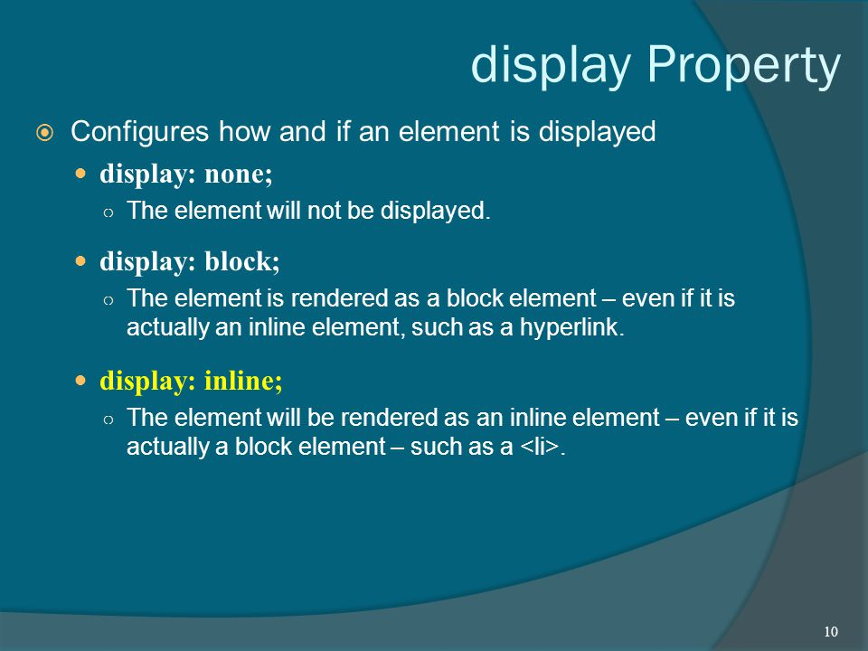 display Property  Configures how and if an element is displayed display: none; ○ The element will not be displayed.