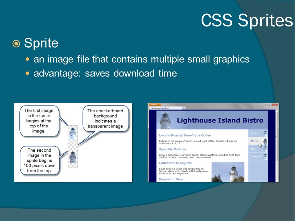 CSS Sprites  Sprite an image file that contains multiple small graphics advantage: saves download time 18