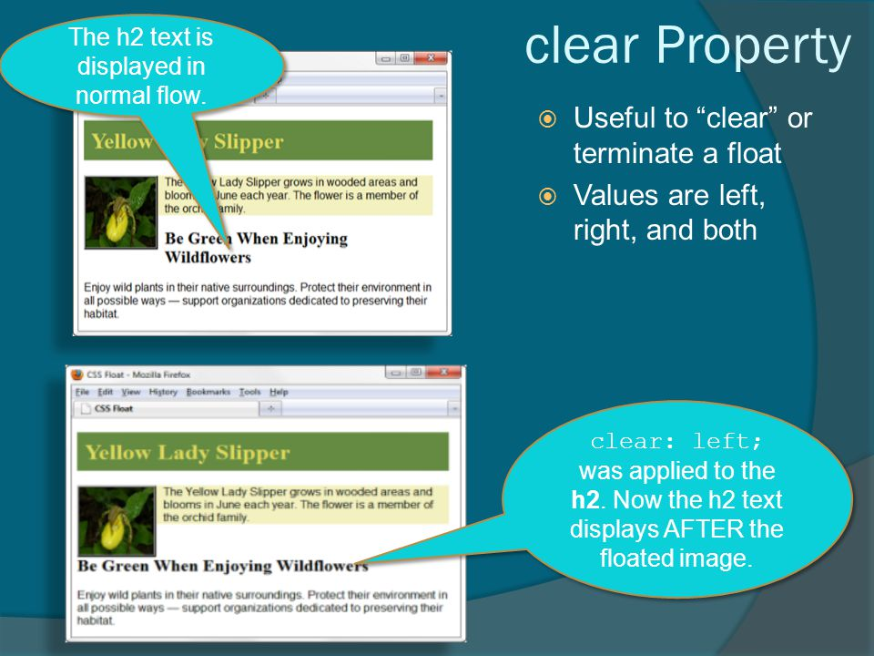 clear Property  Useful to clear or terminate a float  Values are left, right, and both The h2 text is displayed in normal flow.