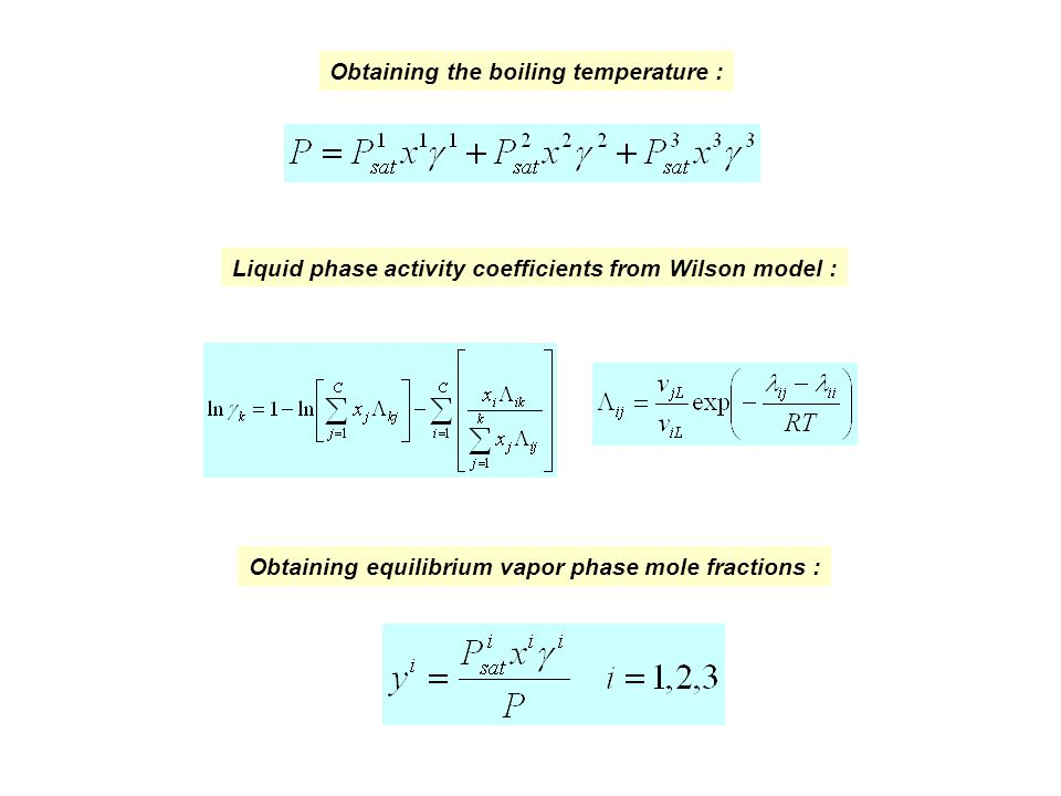 Liquid phase activity coefficients from Wilson model : Obtaining the boiling temperature : Obtaining equilibrium vapor phase mole fractions :