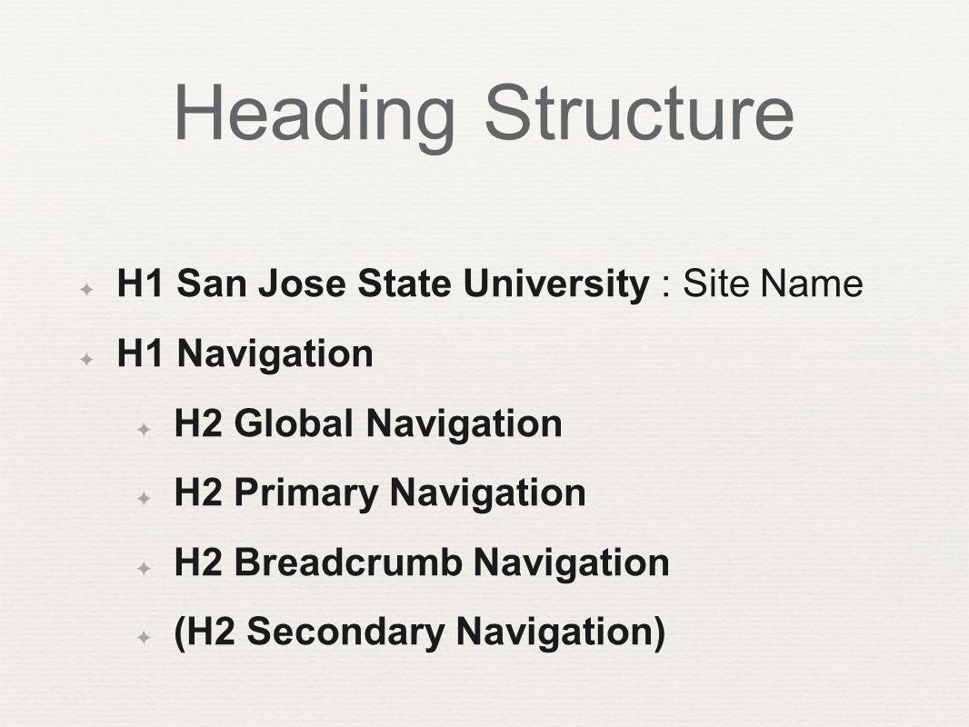 Heading Structure ✦ H1 San Jose State University : Site Name ✦ H1 Navigation ✦ H2 Global Navigation ✦ H2 Primary Navigation ✦ H2 Breadcrumb Navigation ✦ (H2 Secondary Navigation)