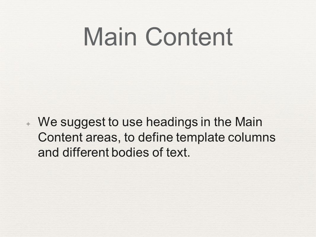 Main Content ✦ We suggest to use headings in the Main Content areas, to define template columns and different bodies of text.