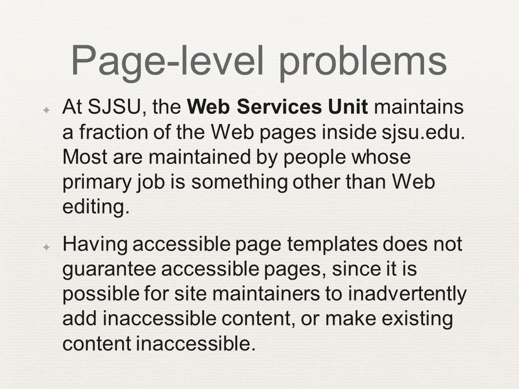 Page-level problems ✦ At SJSU, the Web Services Unit maintains a fraction of the Web pages inside sjsu.edu.