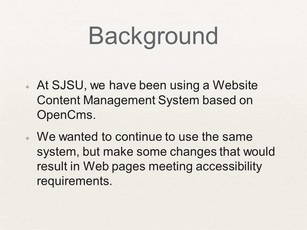 ✦ At SJSU, we have been using a Website Content Management System based on OpenCms.