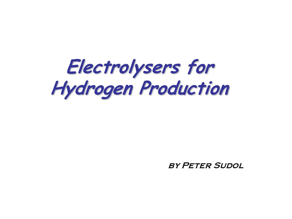 Electrolysers for Hydrogen Production by Peter Sudol