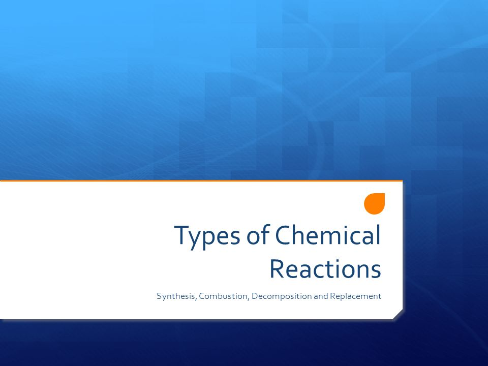 Types of Chemical Reactions Synthesis, Combustion, Decomposition and Replacement