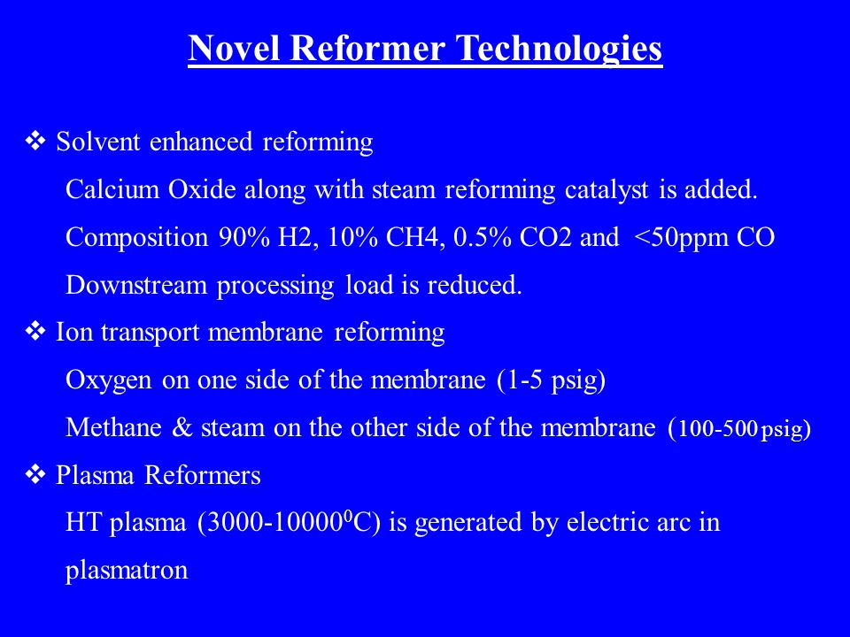Novel Reformer Technologies  Solvent enhanced reforming Calcium Oxide along with steam reforming catalyst is added.
