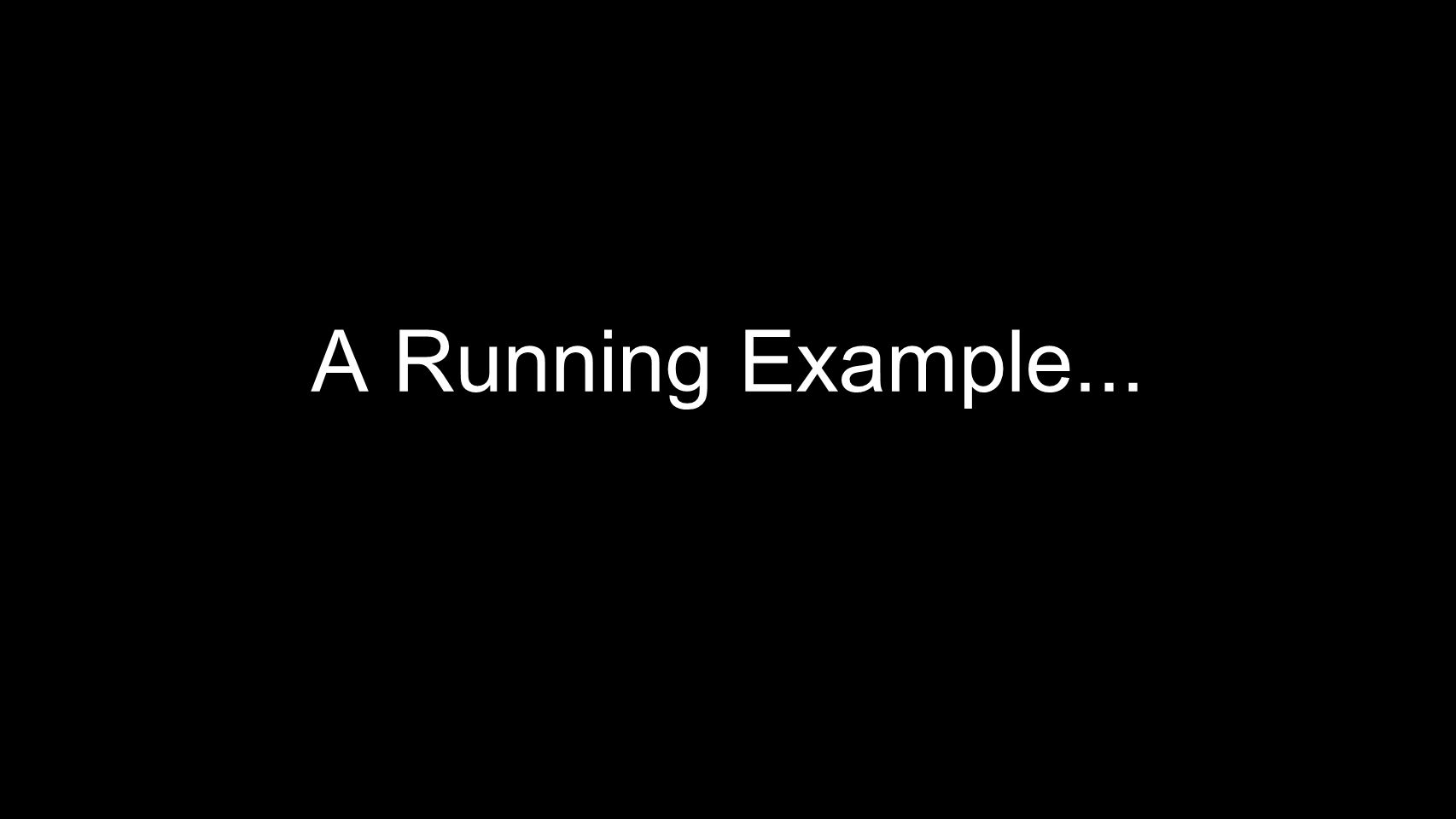 A Running Example...