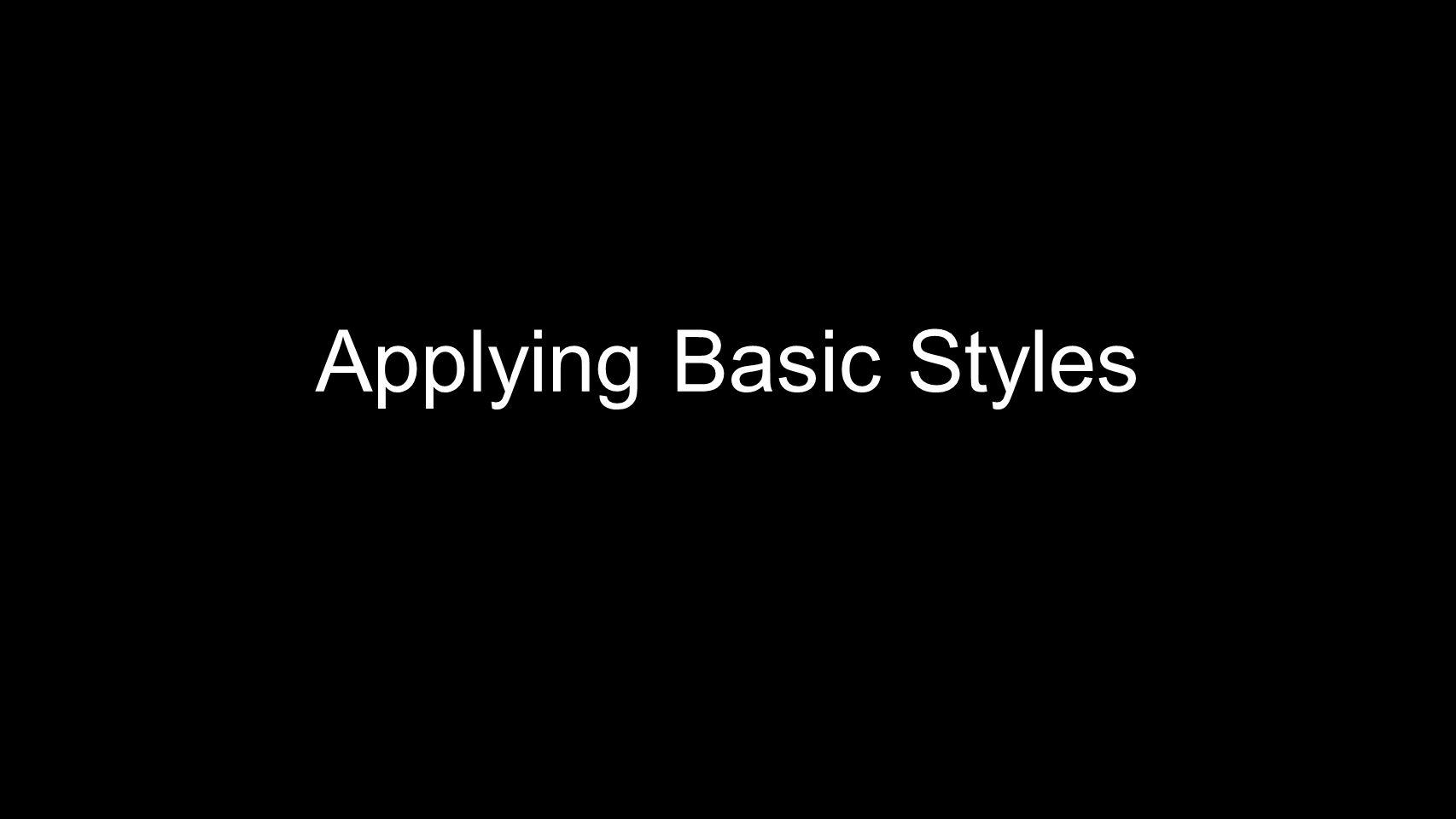 Applying Basic Styles