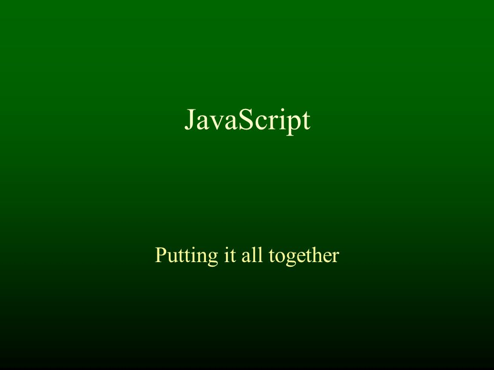 JavaScript Putting it all together